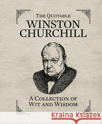 The Quotable Winston Churchill: A Collection of Wit and Wisdom Running Press 9780762449835
