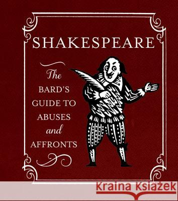 Shakespeare: The Bard's Guide to Abuses and Affronts Running Press 9780762453863 Running Press Book Publishers