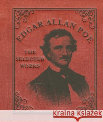 Edgar Allan Poe: The Selected Works Running Press 9780762454921 Running Press Book Publishers