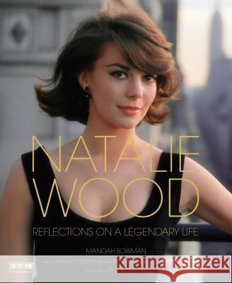 Natalie Wood: Reflections on a Legendary Life Manoah Bowman Natasha Gregson Wagner Wagner Robert 9780762460519 Running Press Book Publishers