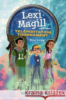 Lexi Magill and the Teleportation Tournament Kim Long 9780762466986