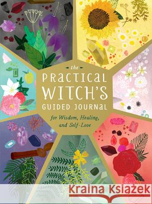 The Practical Witch's Guided Journal: For Wisdom, Healing, and Self-Love Mara Penny 9780762469581