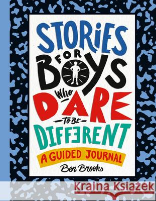 Stories for Boys Who Dare to Be Different: A Guided Journal Ben Brooks Quinton Wintor 9780762470457