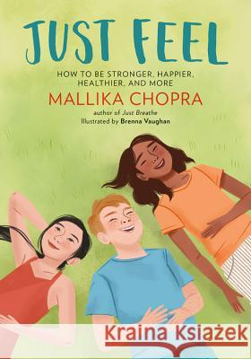 Just Feel: How to Be Stronger, Happier, Healthier, and More Mallika Chopra Brenna Vaughan 9780762494743