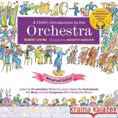 A Child's Introduction to the Orchestra: Listen While You Learn about the Instruments, the Music and the Composers Who Wrote the Music! Meredith Hamilton Robert Levine 9780762495474