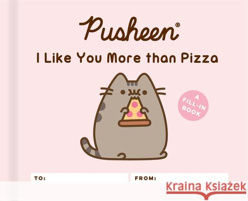 Pusheen: I Like You More Than Pizza: A Fill-In Book Claire Belton 9780762496969