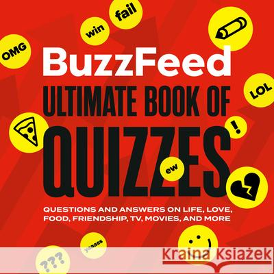 Buzzfeed Ultimate Book of Quizzes: Questions and Answers on Life, Love, Food, Friendship, Tv, Movies, and More Buzzfeed 9780762499403
