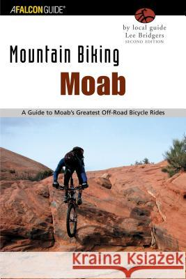 Moab: A Guide to Moab's Greatest Off-Road Bicycle Rides Lee Bridgers 9780762728008