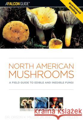 North American Mushrooms: A Field Guide to Edible and Inedible Fungi Orson K. Miller Hope H. Miller 9780762731091