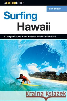 Surfing Hawaii: A Complete Guide to the Hawaiian Islands' Best Breaks Rod Sumpter 9780762731312