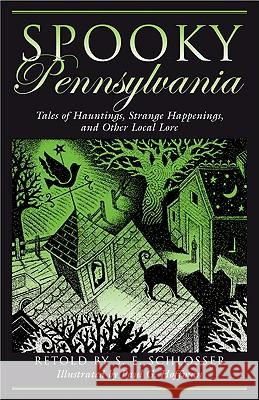 Spooky Pennsylvania: Tales of Hauntings, Strange Happenings, and Other Local Lore S. E. Schlosser Paul G. Hoffman 9780762739967