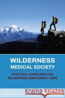 Wilderness Medical Society Practice Guidelines for Wilderness Emergency Care William W. Forgey 9780762741021