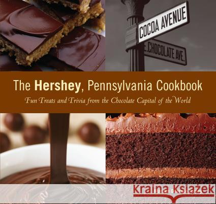 The Hershey, Pennsylvania Cookbook: Fun Treats and Trivia from the Chocolate Capital of the World Marilyn Odesser-Torpey 9780762741557