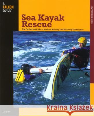 Sea Kayak Rescue: The Definitive Guide to Modern Reentry and Recovery Techniques Roger Schumann Jan Shriner 9780762743285
