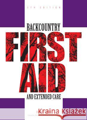 Backcountry First Aid and Extended Care Buck Tilton 9780762743575