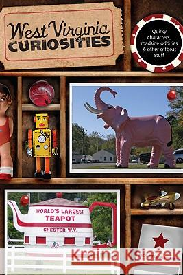 West Virginia Curiosities: Quirky Characters, Roadside Oddities & Other Offbeat Stuff Connie Dale 9780762743810