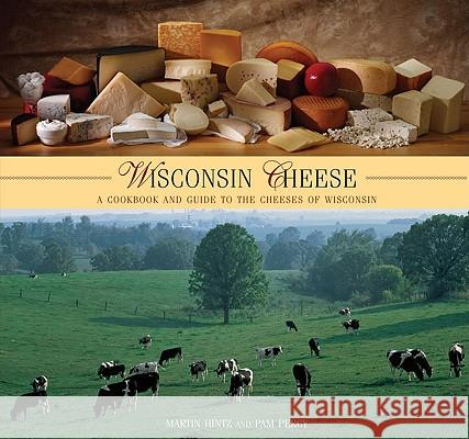 Wisconsin Cheese: A Cookbook and Guide to the Cheeses of Wisconsin Martin Hintz Pam Percy 9780762744893