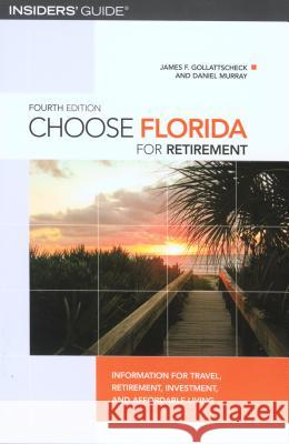 Choose Florida for Retirement: Information for Travel, Retirement, Investment, and Affordable Living, Fourth Edition James F. Gollattscheck Daniel Murray 9780762745401