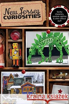 New Jersey Curiosities: Quirky Characters, Roadside Oddities & Other Offbeat Stuff Peter Genovese 9780762764495