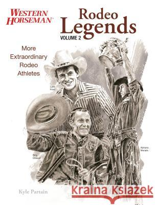 Rodeo Legends, Volume 2: More Extraordinary Rodeo Athletes Kyle Partain 9780762778393