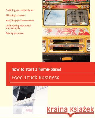How to Start a Home-Based Food Truck Business Eric Thomas 9780762778782 Globe Pequot Press