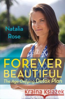 Forever Beautiful: The Age-Defying Detox Plan Natalia Rose 9780762780853