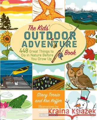 Kids' Outdoor Adventure Book: 448 Great Things to Do in Nature Before You Grow Up Stacy Tornio Ken Keffer 9780762783526