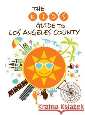 The Kid's Guide to Los Angeles County Eileen Ogintz 9780762792184