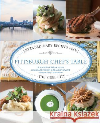 Pittsburgh Chef's Table: Extraordinary Recipes from the Steel City Sarah Sudar Julia Gongaware Amanda McFadden 9780762792238