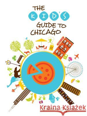 The Kid's Guide to Chicago Eileen Ogintz 9780762792313