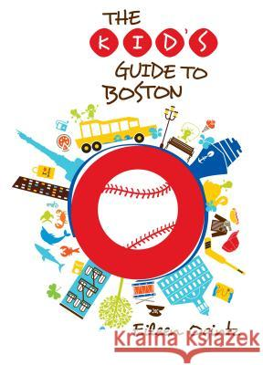 The Kid's Guide to Boston Eileen Ogintz 9780762796984