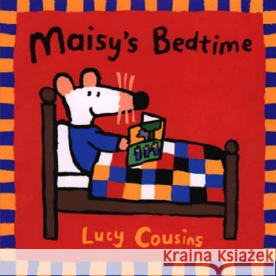 Maisy's Bedtime Lucy Cousins Lucy Cousins 9780763609085