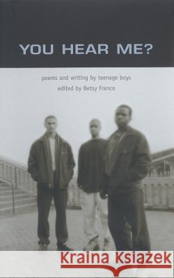 You Hear Me?: Poems and Writing by Teenage Boys Betsy Franco-Feeney Nina Nickles 9780763611590