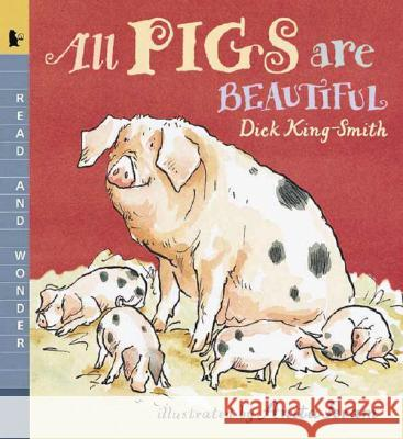 All Pigs Are Beautiful: Read and Wonder Dick King-Smith Anita Jeram 9780763614331