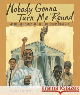 Nobody Gonna Turn Me 'round: Stories and Songs of the Civil Rights Movement Doreen Rappaport Shane W. Evans 9780763619275