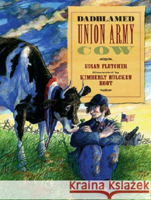 Dadblamed Union Army Cow Susan Fletcher Kimberly Bulcken Root 9780763622633