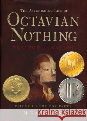 The Astonishing Life of Octavian Nothing, Traitor to the Nation, Volume I: The Pox Party M. T. Anderson 9780763624026