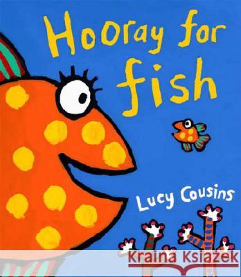 Hooray for Fish! Lucy Cousins Lucy Cousins 9780763627416