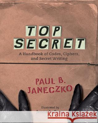 Top Secret: A Handbook of Codes, Ciphers and Secret Writing Paul B. Janeczko Jenna Lareau 9780763629724