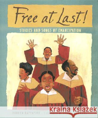 Free at Last!: Stories and Songs of Emancipation Doreen Rappaport Shane W. Evans 9780763631475