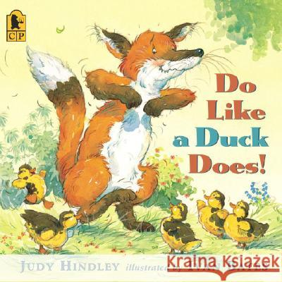 Do Like a Duck Does! Judy Hindley Ivan Bates 9780763632847