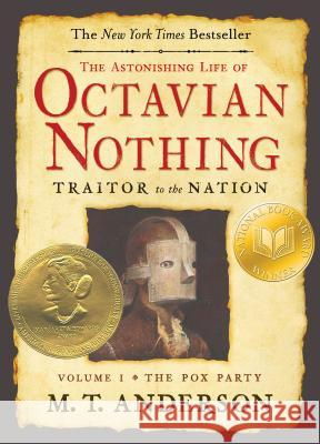 The Astonishing Life of Octavian Nothing, Traitor to the Nation, Volume I: The Pox Party M. T. Anderson Jim Laurier Mark Postlethwaite 9780763636791