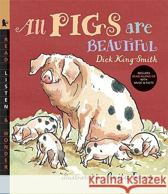 All Pigs Are Beautiful [With Read-Along CD with Music & Facts] Dick King-Smith Anita Jeram 9780763638665