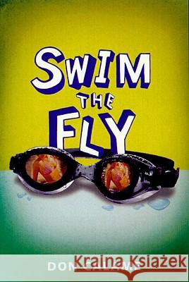 Swim the Fly Don Calame 9780763641573 Candlewick Press (MA)