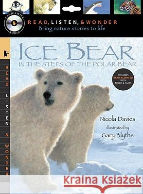 Ice Bear with Audio, Peggable: Read, Listen, & Wonder: In the Steps of the Polar Bear [With Paperback Book] Nicola Davies Gary Blythe 9780763644413