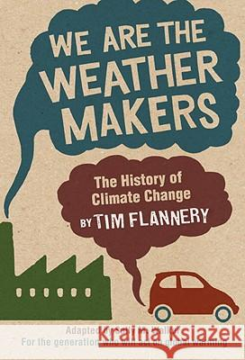 We Are the Weather Makers: The History of Climate Change Tim Flannery Sally M. Walker 9780763646561