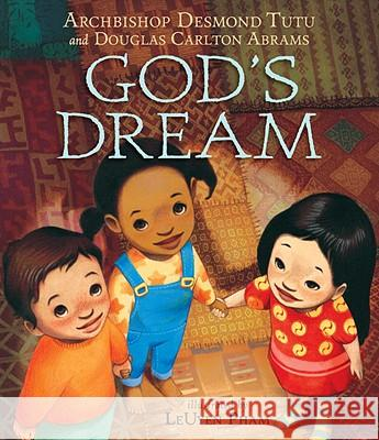God's Dream Douglas Carlton Abrams Desmond Tutu LeUyen Pham 9780763647421 Candlewick Press (MA)