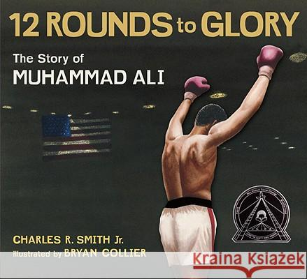 Twelve Rounds to Glory: The Story of Muhammad Ali Charles SmithJr 9780763650025