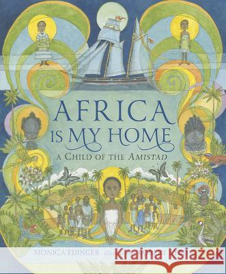 Africa Is My Home: A Child of the Amistad Monica Edinger Robert Byrd 9780763650384