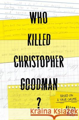 Who Killed Christopher Goodman?: Based on a True Crime Allan Wolf 9780763656133
